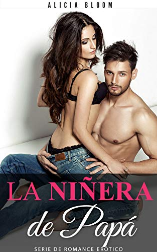 La Niñera de Papá - Novela Erótica Romántica: Novela romántica con contenido para mayores