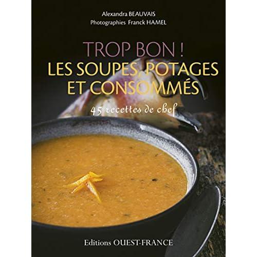 Trop bon ! Les soupes, potages et consommés