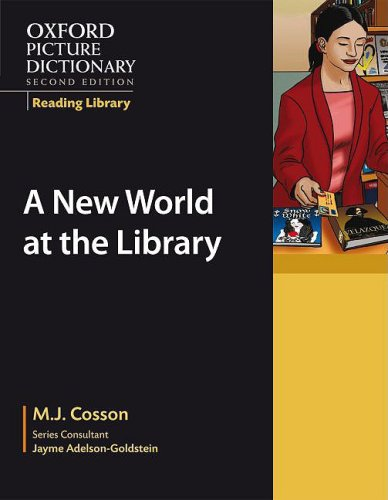 Oxford Picture Dictionary Reading Library: A New World at the Library (The Oxford Picture Dictionary Reading Library)