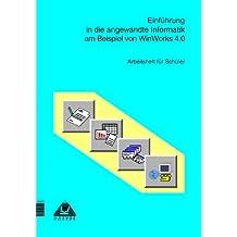 Einführung in die angewandte Informatik mit Works für Windows 4.0, Arbeitsheft für Schüler