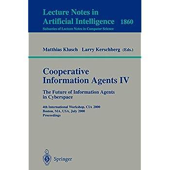Cooperative Information Agents IV - The Future of Information Agents in Cyberspace: 4th International Workshop, CIA 2000 Boston, MA, USA, July 7-9, 2000 Proceedings