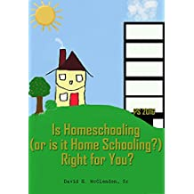 Is Homeschooling, or is it Home Schooling, Right for You?: With A Rebuttal to 27 Reasons Why Homeschooling Will Damage Your Child's Life Forever (English Edition)