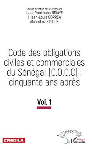 Code des obligations civiles et commerciales du Sénégal (C.O.C.C): cinquante ans après par J.Jean-Louis Correa, Abdoul Aziz Diouf, . Sous la direction des Professeurs Isaac Yankhoba Ndiaye