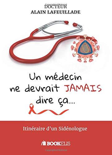 Un médecin ne devrait jamais dire ça... par Alain Lafeuillade
