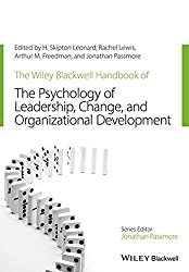 The Wiley-Blackwell Handbook of the Psychology of Leadership, Change and Organizational Development (Wiley-Blackwell Handbooks in Organizational Psychology)