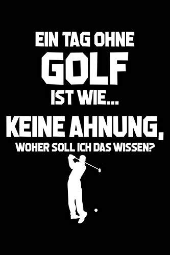 Tag ohne Golf? Unmöglich!: Notizbuch / Notizheft für Golfspieler Golfer-in Golfplatz Golf-Fan A5 (6x9in) dotted Punktraster -