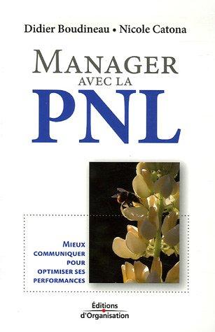 Manager avec la PNL: Mieux communiquer pour optimiser ses performances