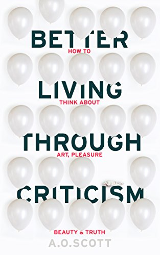 Better Living Through Criticism: How to Think about Art, Pleasure, Beauty and Truth (English Edition)