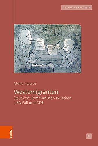 Westemigranten: Deutsche Kommunisten zwischen USA-Exil und DDR (Zeithistorische Studien, Band 60)