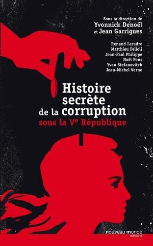 Histoire secrète de la corruption sous la 5e République par Yvonnick Denoël, Jean Garrigues, Collectif