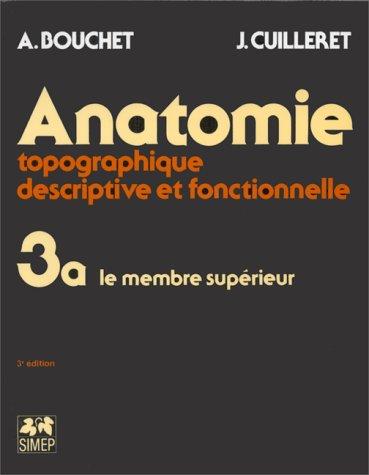 Anatomie topographique, descriptive et fonctionnelle, tome 3, fasicule A : Le membre supérieur par Bouchet