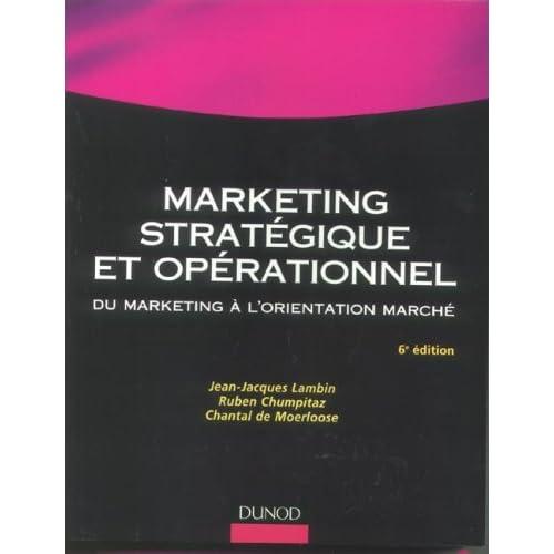 Marketing stratégique et opérationnel : Du marketing à l'orientation marché