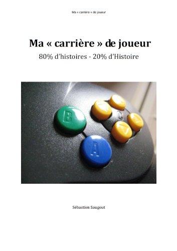 Ma carrière de joueur: 80% d'histoires et 20% d'Histoire par Sébastien Saugout