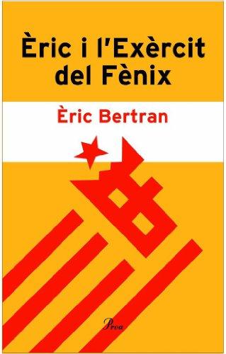 Èric i l'Exèrcit del Fènix.: Acusat de voler viure en català (DEBAT Book 25) (Catalan Edition)