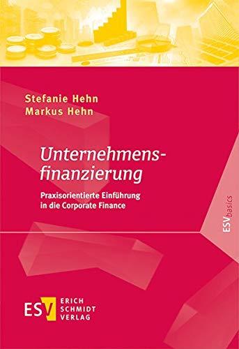 Unternehmensfinanzierung: Praxisorientierte Einführung in die Corporate Finance (ESVbasics)