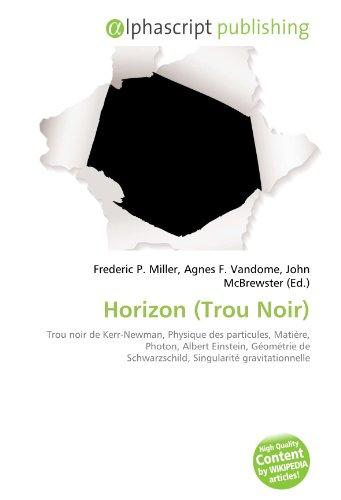 Horizon (Trou Noir): Trou noir de Kerr-Newman, Physique des particules, Matière, Photon, Albert Einstein, Géométrie de Schwarzschild, Singularité gravitationnelle