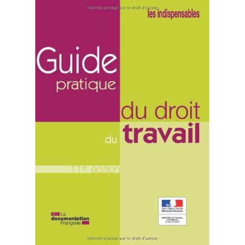 Guide pratique du droit du travail (édition 2011)