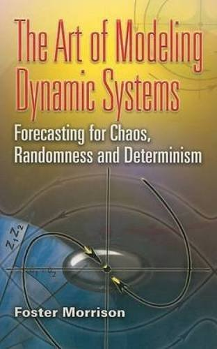 The Art of Modeling Dynamic Systems: Forecasting for Chaos, Randomness and Determinism (Dover Books on Computer Science) by Foster Morrison (2008-01-24)