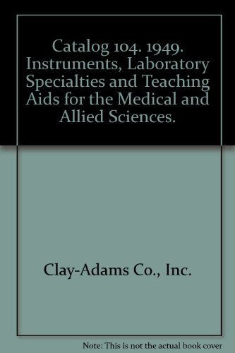 Catalog 104. 1949. Instruments, Laboratory Specialties and Teaching Aids for the Medical and Allied Sciences.