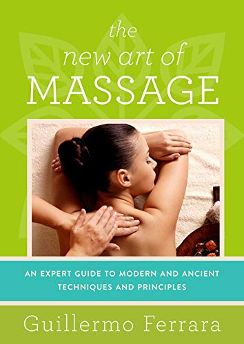 The New Art of Massage: An Expert Guide to Modern and Ancient Techniques and Principles (English Edition) por Guillermo Ferrara