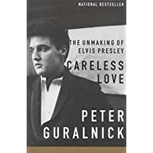 Careless Love: The Unmaking of Elvis Presley (English Edition)