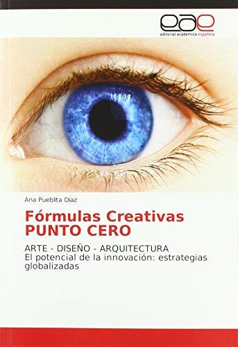 Fórmulas Creativas PUNTO CERO: ARTE - DISEÑO - ARQUITECTURA El potencial de la innovación: estrategias globalizadas