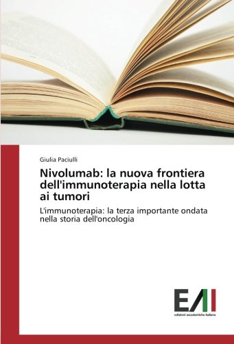 Nivolumab: la nuova frontiera dell'immunoterapia nella lotta ai tumori: L'immunoterapia: la terza importante ondata nella storia dell'oncologia