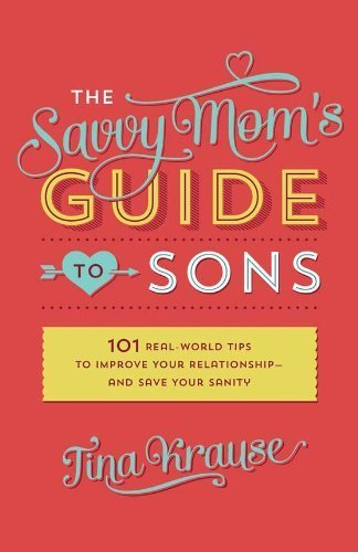 savvy-moms-guide-to-sons-101-real-world-tips-to-improve-your-relationshipand-save-your-sanity-by-tin
