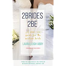 2Brides 2Be: A Same-Sex Guide for the Modern Bride (English Edition)