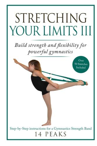 Stretching Your Limits III: Gymnastics Stretching: Build strength and flexibility for powerful gymnastics: Volume 3 por 14 Peaks
