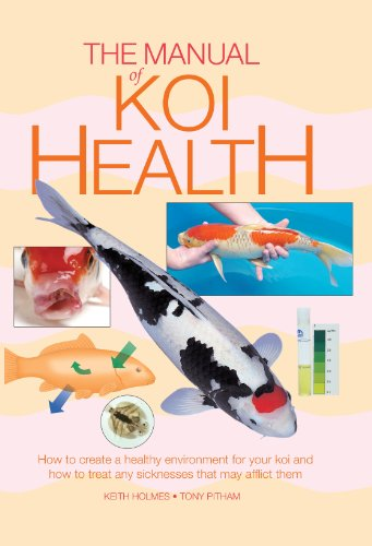 The Manual of Koi Health: How to Create a Healthy Environment for Your Koi and How to Treat Any Sicknesses That May Afflict Them -