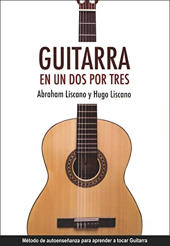 Guitarra en un dos por tres: Método de autoenseñanza por Abraham Liscano