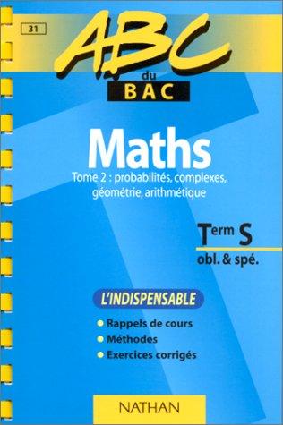 ABC du bac, mathématiques niveau terminale S obl et spé, tome 2