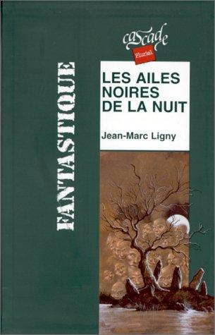 Les ailes noires de la nuit par Jean-Marc Ligny