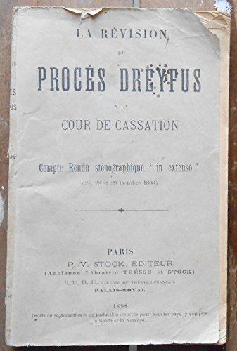 La Révision du Procès Dreyfus à la Cour de Cassation – compte rendu sténographique « in extenso » (27,28 et 29 octobre 1898)