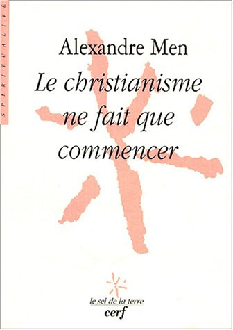 Le christianisme ne fait que commencer par Alexandre Men