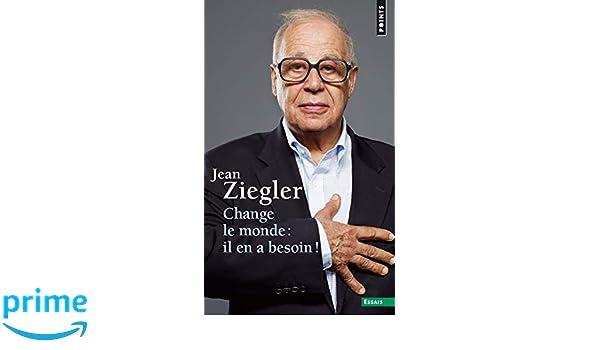 Amazon change le monde il en a besoin jean ziegler livres