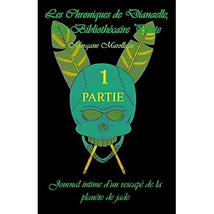 Les Chroniques de Dianaelle - tome 1: Journal intime d'un rescapé de la planète de jade