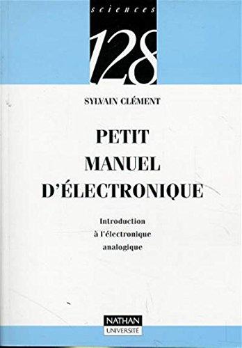 Petit manuel d'électronique : Introduction à l'electronique analogique par Sylvain Clément