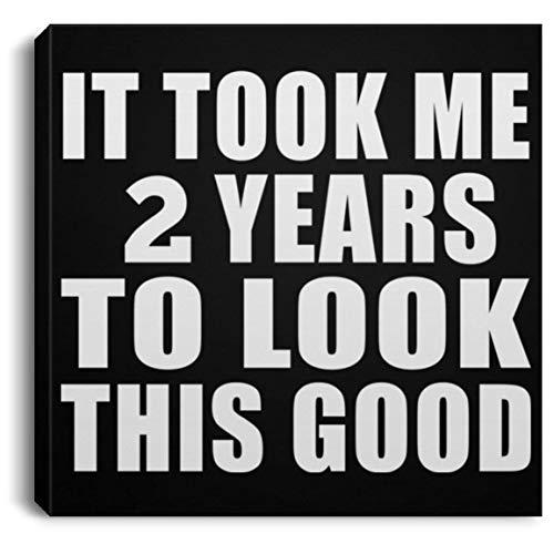 Designsify It Took Me 2 Years to Look This Good - Canvas Square Leinwandbild Rechteckig 20x20 cm Wand-Dekoration - Geschenk zum Geburtstag Jahrestag Muttertag Vatertag Ostern