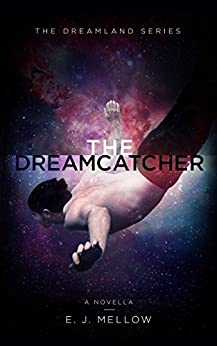 The Dreamcatcher: A Dreamland Series Novella (The Dreamland Series) by [Mellow, E.J.]