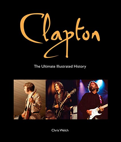 Eric Clapton-Clapton - Die ultimative illustrierte Geschichte