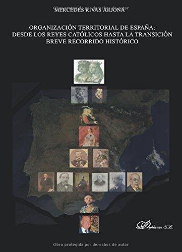 Organización territorial de España. Desde los reyes católicos hasta la transición. Breve recorrido histórico.