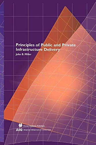 Principles of Public and Private Infrastructure Delivery (Infrastructure Systems: Delivery and Finance, Band 101)