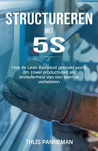 Structureren met 5S: De lean tool voor  effectieve verbeteringen  in organisaties (Dutch Edition)