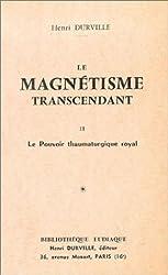 Le magnétisme transcendant, tome 2 : Le Pouvoir thaumaturgique royal