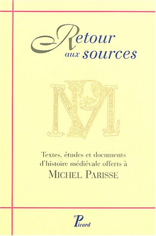 Retour aux sources : Textes, tudes et documents d'histoire mdivale offerts  Michel Parisse