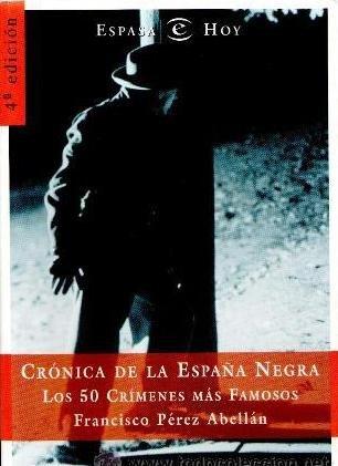 Cronica De La España Negra: Los 50 Crimenes Mas Famosos (Broken Sparrow Records) por Francisco Perez Abellan