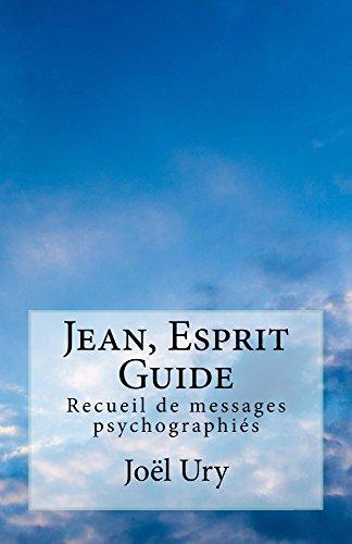 Jean, Esprit Guide: Recueil de messages psychographis