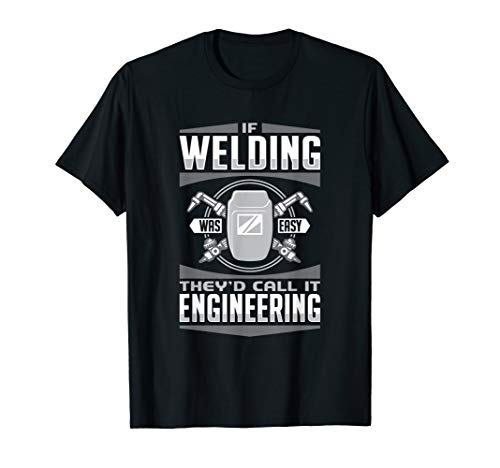 If Welding/Metal Working Was Easy They'd Call It Engineering T-Shirt (Schweißen Engineering)